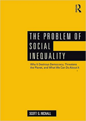 Cover Image for The Problem of Social Inequality: Why it Destroys Democracy, Threatens the Planet, and What We Can Do About It
