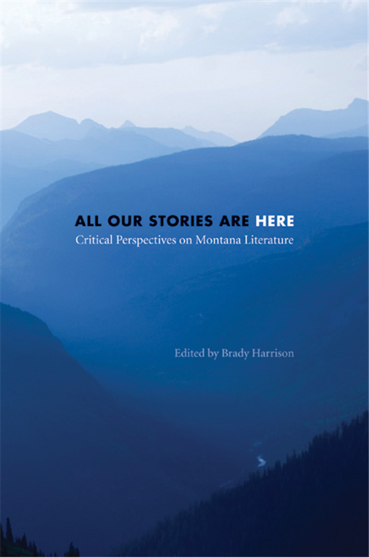 Cover Image for All Our Stories are Here: Critical Perspectives on Montana Literature