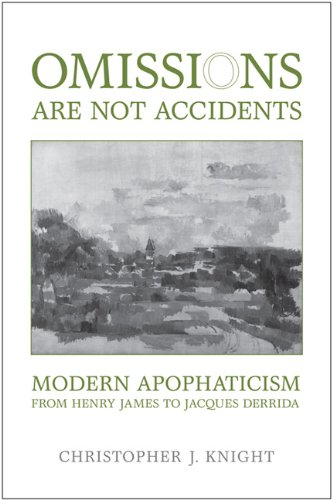 Cover Image for Omissions are not Accidents: Modern Apophaticism from Henry James to Jacques Derrida