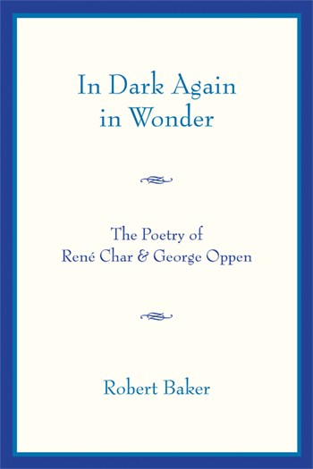 Cover Image for In Dark Again in Wonder: The Poetry of Rene Char and George Oppen