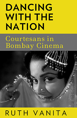 Cover Image for Dancing with the Nation:  Courtesans in Bombay Cinema