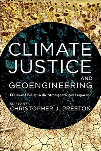 Cover Image for Climate Justice and Geoengineering: Ethics and Policy in the Atmospheric Anthropocene