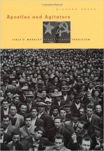 Cover Image for Apostles and Agitators: Italy's Marxist Revolutionary Tradition