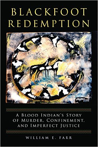 Cover Image for Blackfoot Redemption: A Blood Indians Story of Murder, Confinement, and Imperfect Justice