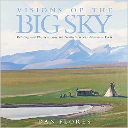 Cover Image for Visions of the Big Sky: Painting and Photographing the Northern Rocky Mountain West