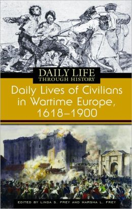 Cover Image for Linda S. Frey, Daily Lives of Civilians in Wartime Europe, 1618-1900